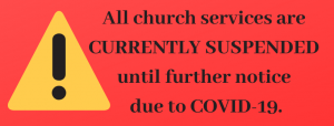 All church services currently suspended until further notice due to COVID-19